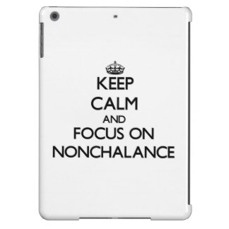 Keep Calm and focus on Nonchalance iPad Air Covers