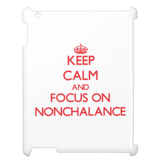 Keep Calm and focus on Nonchalance iPad Cover