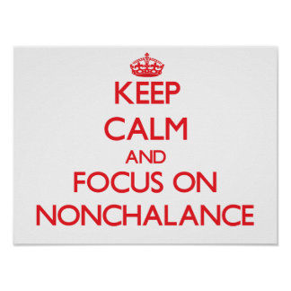 Keep Calm and focus on Nonchalance Print