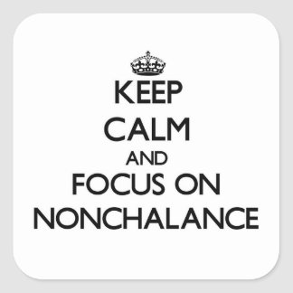 Keep Calm and focus on Nonchalance Stickers