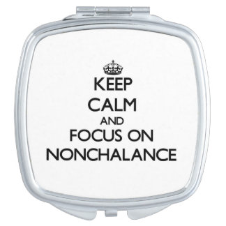 Keep Calm and focus on Nonchalance Travel Mirror