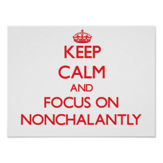 Keep Calm and focus on Nonchalantly Print