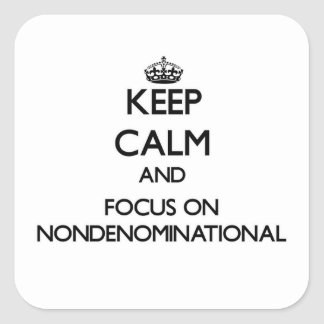 Keep Calm and focus on Nondenominational Square Stickers