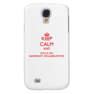 Keep Calm and focus on Nonprofit Organizations Samsung Galaxy S4 Case
