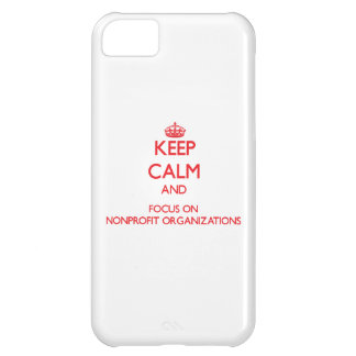 Keep Calm and focus on Nonprofit Organizations Case For iPhone 5C