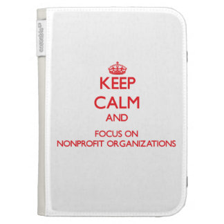Keep Calm and focus on Nonprofit Organizations Kindle 3G Case