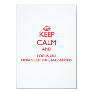 Keep Calm and focus on Nonprofit Organizations 5x7 Paper Invitation Card