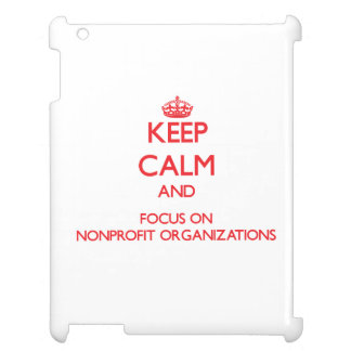Keep Calm and focus on Nonprofit Organizations iPad Cases