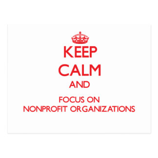 Keep Calm and focus on Nonprofit Organizations Postcard