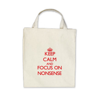 Keep Calm and focus on Nonsense Bags