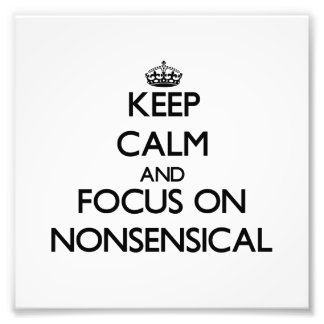 Keep Calm and focus on Nonsensical Photo