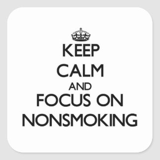 Keep Calm and focus on Nonsmoking Square Sticker