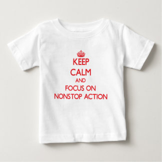 Keep Calm and focus on Nonstop Action Infant T-shirt