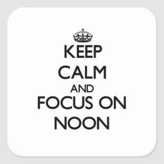 Keep Calm and focus on Noon Square Sticker