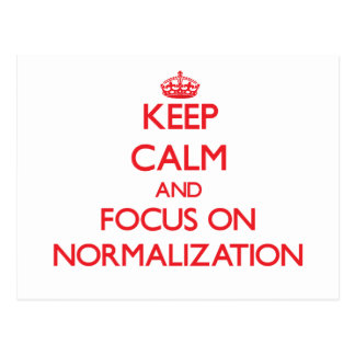 Keep Calm and focus on Normalization Post Cards