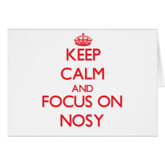 Keep Calm and focus on Nosy Greeting Card