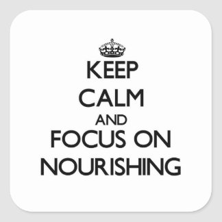 Keep Calm and focus on Nourishing Square Sticker