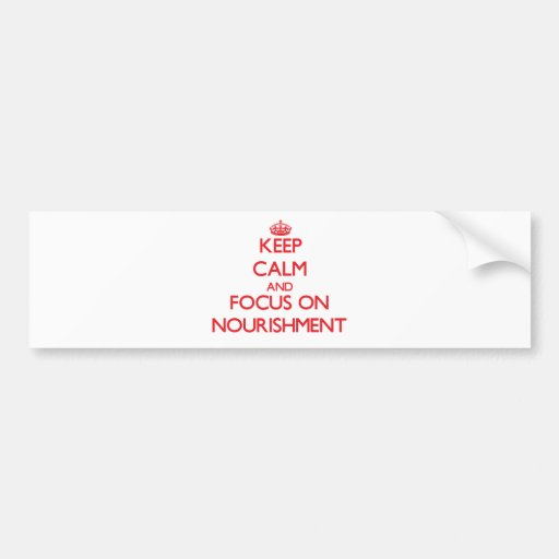 Keep Calm and focus on Nourishment Bumper Stickers