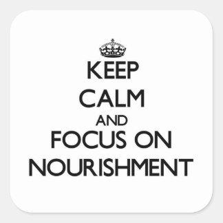 Keep Calm and focus on Nourishment Square Sticker