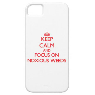 Keep Calm and focus on Noxious Weeds iPhone 5/5S Covers