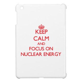 Keep Calm and focus on Nuclear Energy iPad Mini Covers