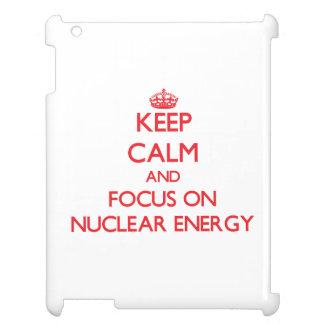 Keep Calm and focus on Nuclear Energy Case For The iPad