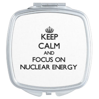 Keep Calm and focus on Nuclear Energy Mirrors For Makeup