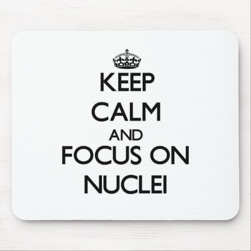 Keep Calm and focus on Nuclei Mousepad