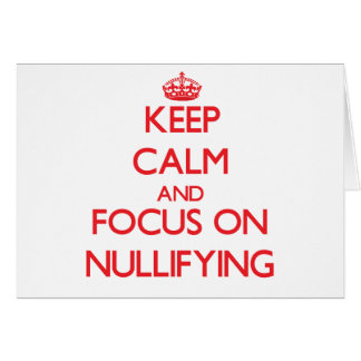 Keep Calm and focus on Nullifying Greeting Card
