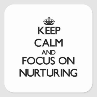 Keep Calm and focus on Nurturing Square Sticker
