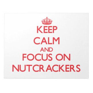Keep Calm and focus on Nutcrackers Notepad
