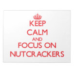 Keep Calm and focus on Nutcrackers Notepads