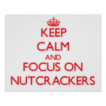 Keep Calm and focus on Nutcrackers Poster