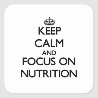 Keep Calm and focus on Nutrition Square Sticker