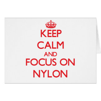 Keep Calm and focus on Nylon Greeting Cards
