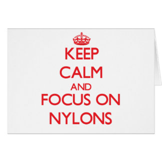 Keep Calm and focus on Nylons Greeting Card
