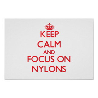 Keep Calm and focus on Nylons Posters