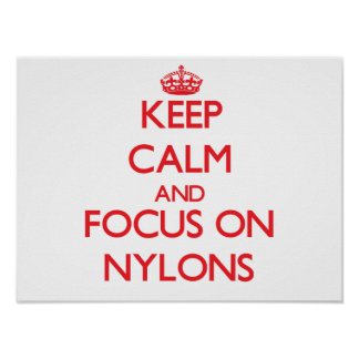 Keep Calm and focus on Nylons Print