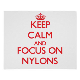 Keep Calm and focus on Nylons Poster
