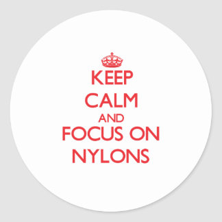Keep Calm and focus on Nylons Classic Round Sticker