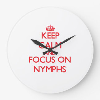 Keep Calm and focus on Nymphs Clocks