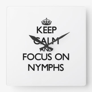 Keep Calm and focus on Nymphs Square Wall Clocks