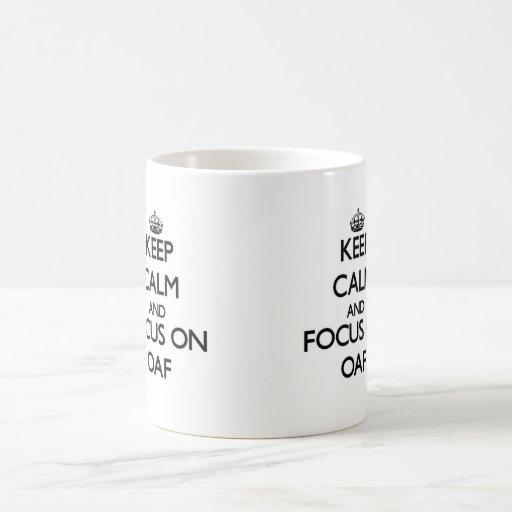 Keep Calm and focus on Oaf Mugs