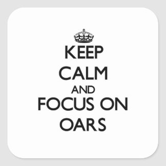 Keep Calm and focus on Oars Square Sticker