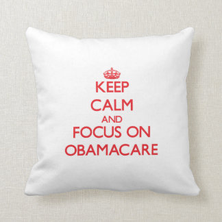 Keep Calm and focus on Obamacare Throw Pillow