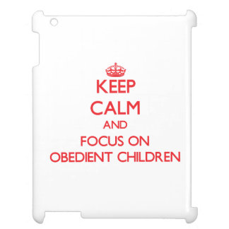 Keep Calm and focus on Obedient Children Cover For The iPad