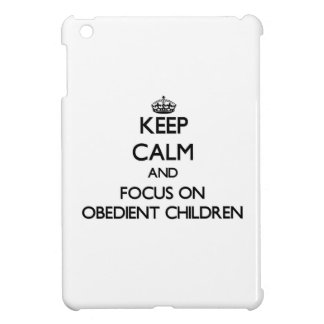 Keep Calm and focus on Obedient Children iPad Mini Covers
