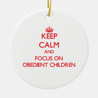 Keep Calm and focus on Obedient Children Christmas Tree Ornament