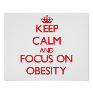Keep Calm and focus on Obesity Poster