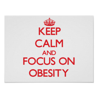 Keep Calm and focus on Obesity Posters